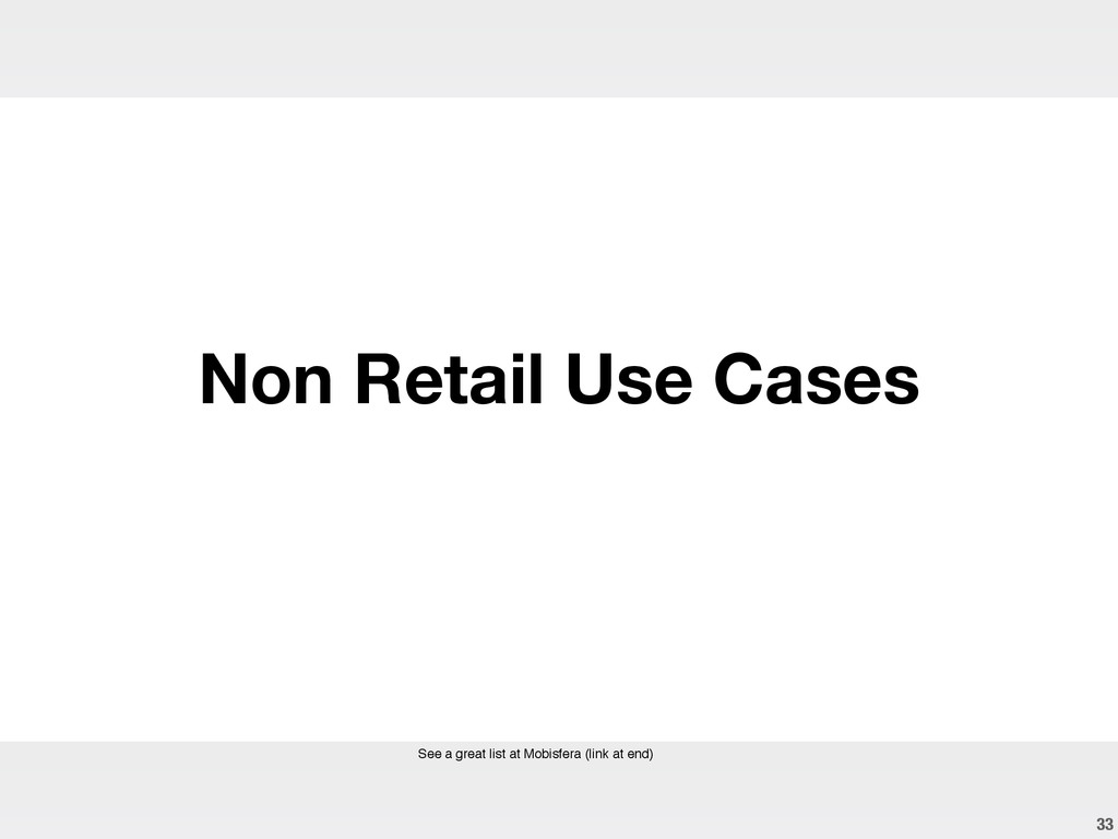 33 Non Retail Use Cases See a great list at Mob...