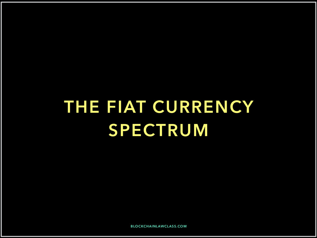 BLOCKCHAINLAWCLASS.COM THE FIAT CURRENCY SPECTR...