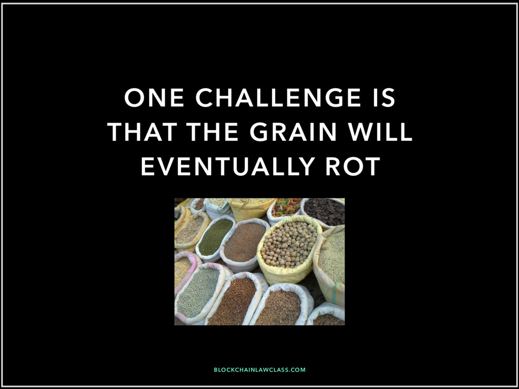 ONE CHALLENGE IS THAT THE GRAIN WILL EVENTUALLY...