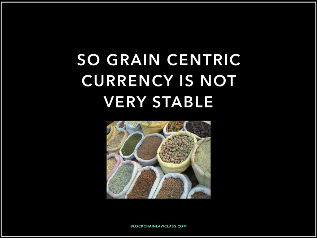 SO GRAIN CENTRIC CURRENCY IS NOT VERY STABLE BL...
