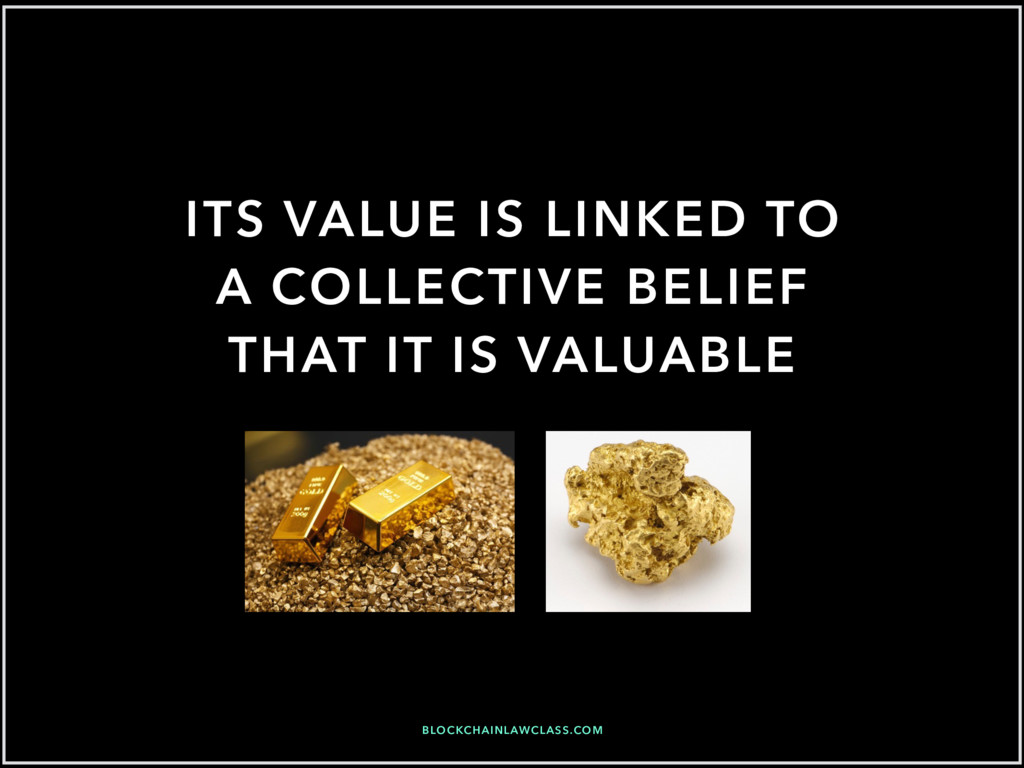 ITS VALUE IS LINKED TO A COLLECTIVE BELIEF THAT...
