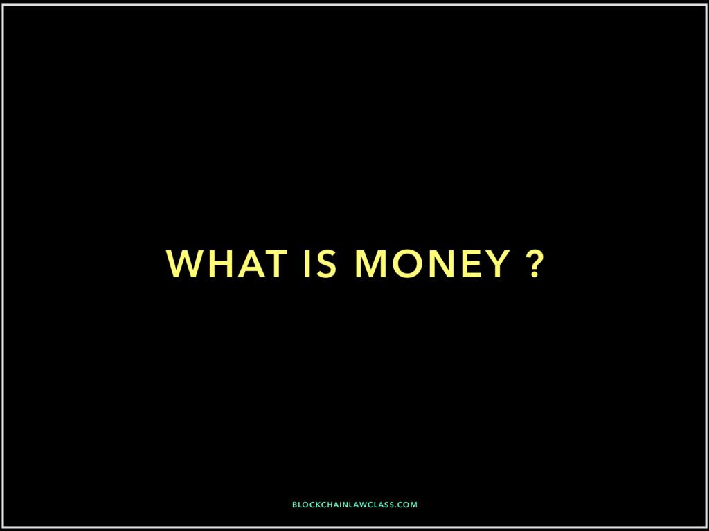 BLOCKCHAINLAWCLASS.COM WHAT IS MONEY ?