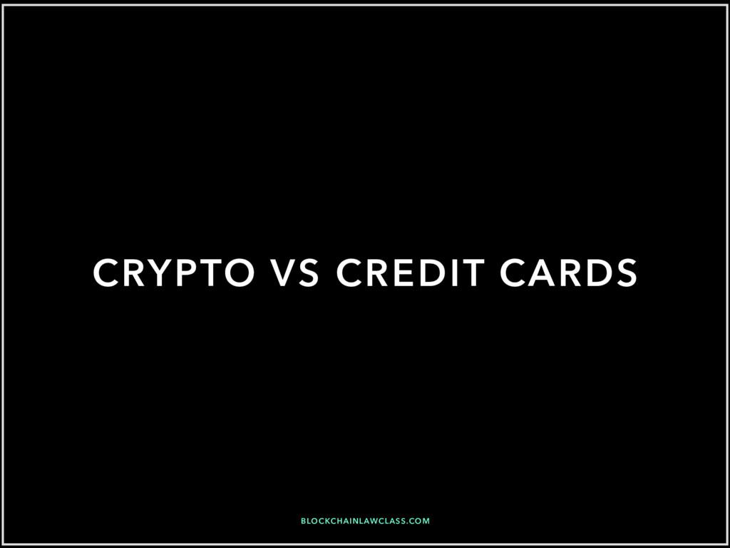 CRYPTO VS CREDIT CARDS BLOCKCHAINLAWCLASS.COM