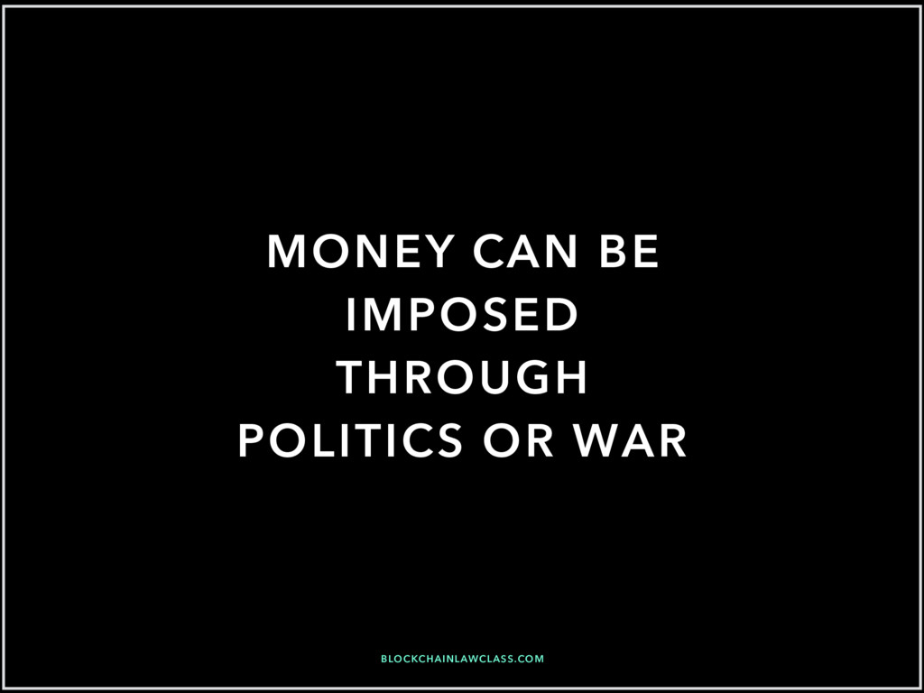 MONEY CAN BE IMPOSED THROUGH POLITICS OR WAR BL...