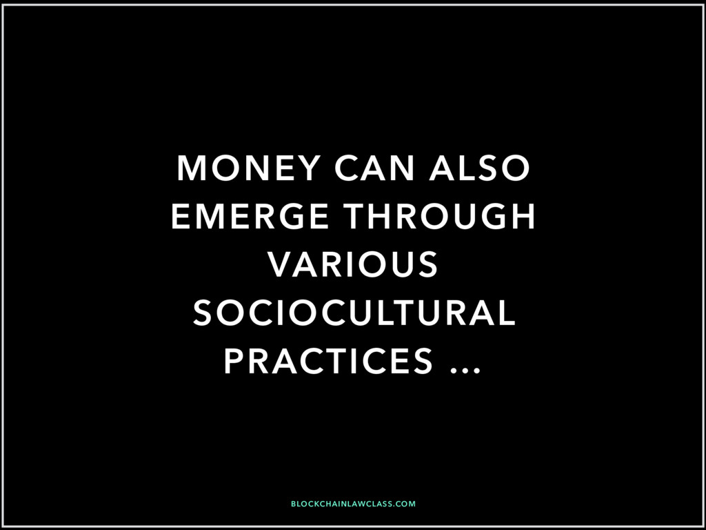 MONEY CAN ALSO EMERGE THROUGH VARIOUS SOCIOCULT...