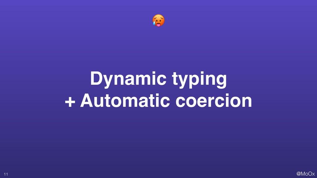 @MoOx Dynamic typing + Automatic coercion 11