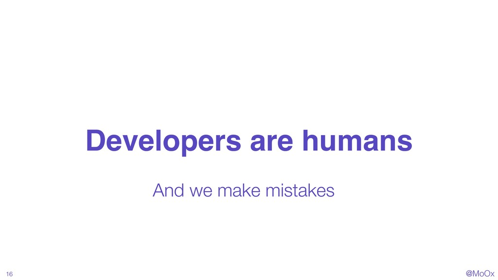 @MoOx Developers are humans 16 And we make mist...