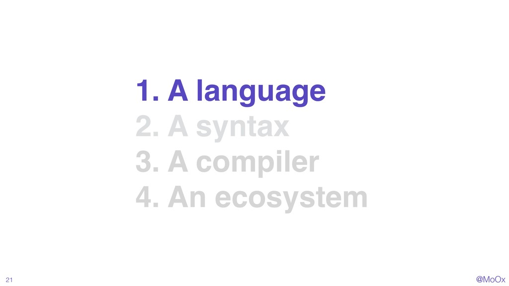 @MoOx 21 1. A language 2. A syntax 3. A compile...