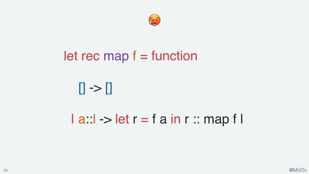 @MoOx let rec map f = function [] -> [] | a::l ...
