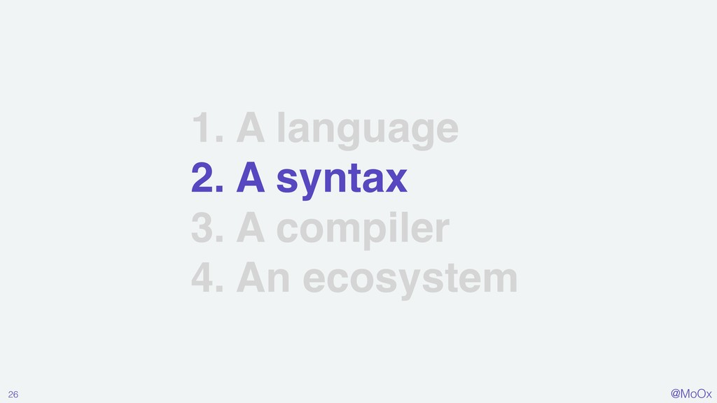 @MoOx 1. A language 2. A syntax 3. A compiler 4...