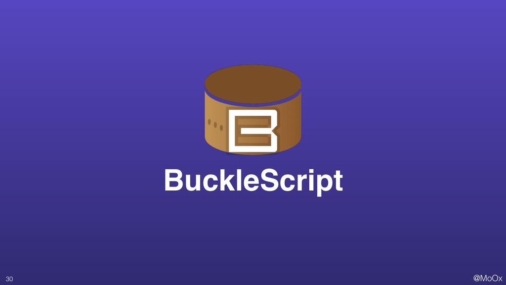 @MoOx BuckleScript 30