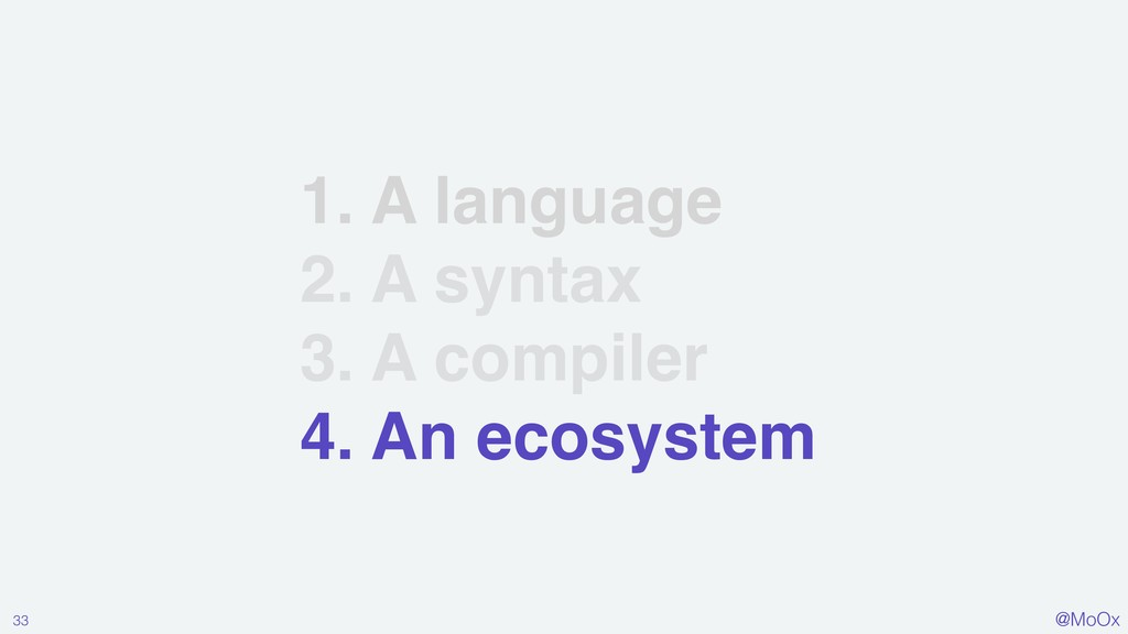 @MoOx 33 1. A language 2. A syntax 3. A compile...