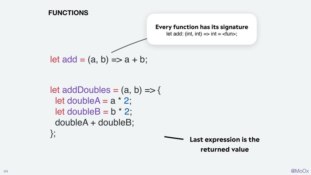 @MoOx 44 FUNCTIONS let add = (a, b) => a + b; l...