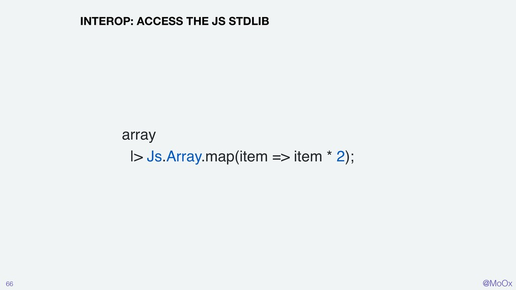 @MoOx 66 INTEROP: ACCESS THE JS STDLIB array |>...