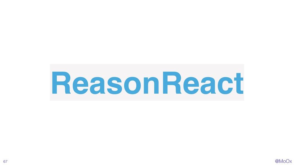 @MoOx ReasonReact 67