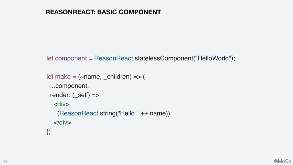 @MoOx 73 REASONREACT: BASIC COMPONENT let compo...