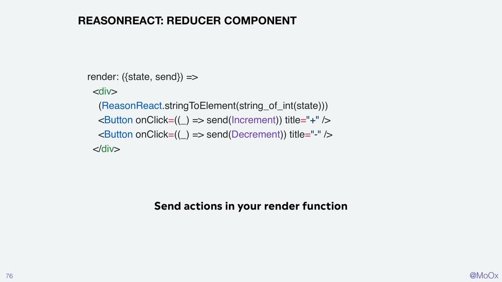 @MoOx 76 REASONREACT: REDUCER COMPONENT Send ac...
