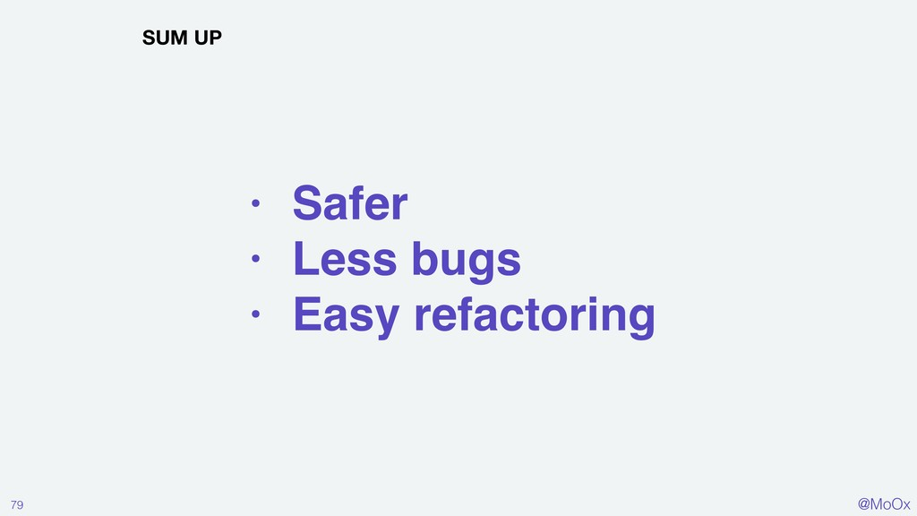 @MoOx • Safer • Less bugs • Easy refactoring 79...