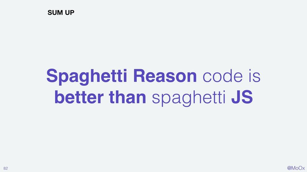 @MoOx Spaghetti Reason code is better than spag...