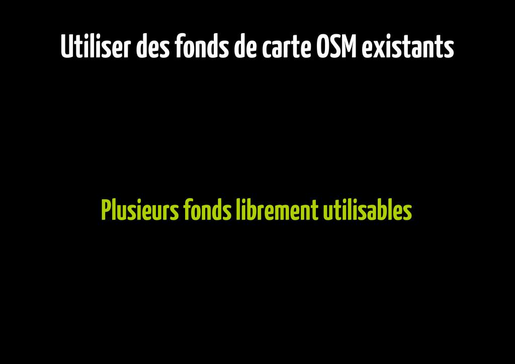 Utiliser des fonds de carte OSM existants Plusi...