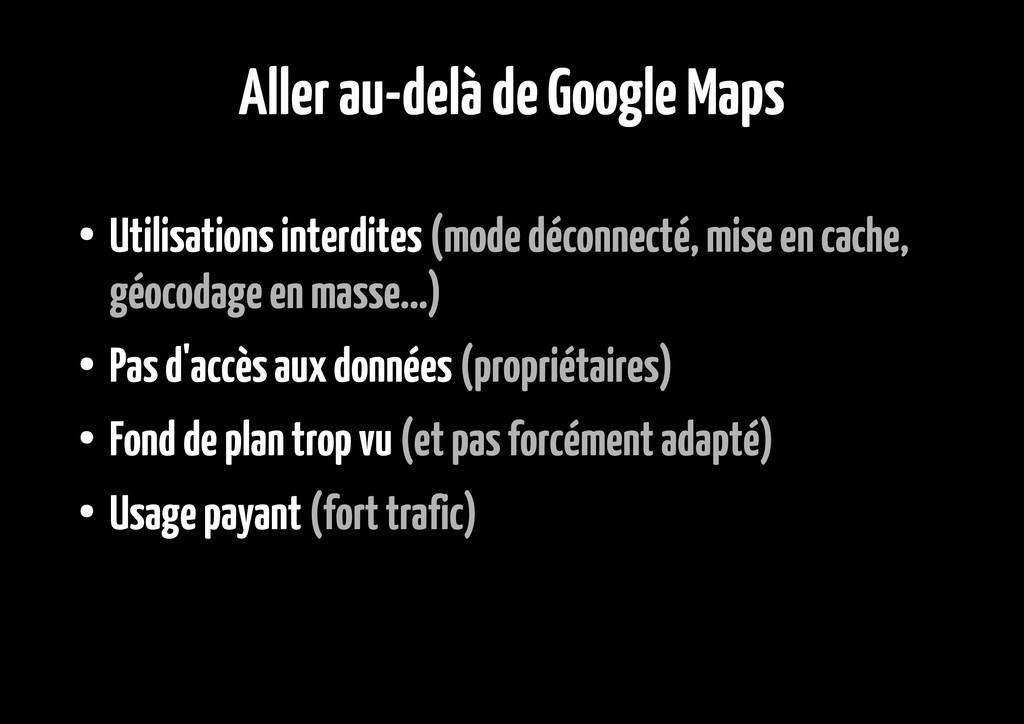 Aller au-delà de Google Maps ● Utilisations int...