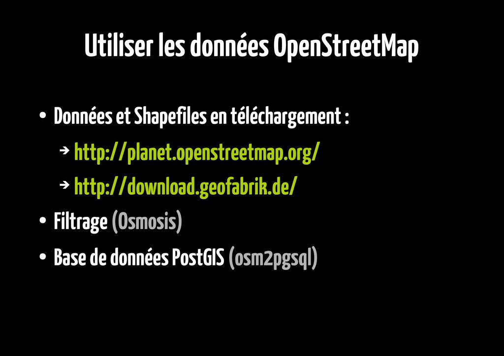 Utiliser les données OpenStreetMap ● Données et...