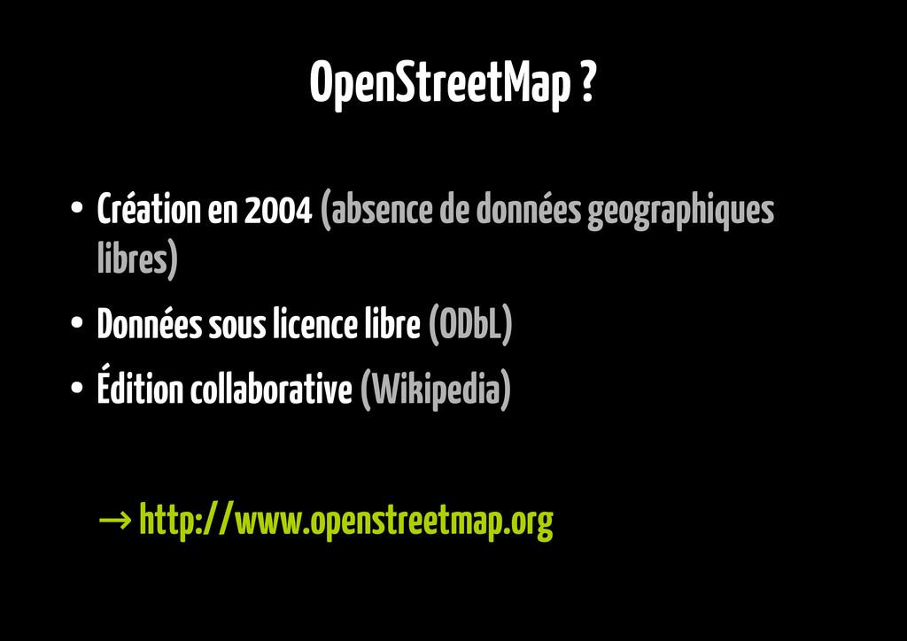 OpenStreetMap ? ● Création en 2004 (absence de ...