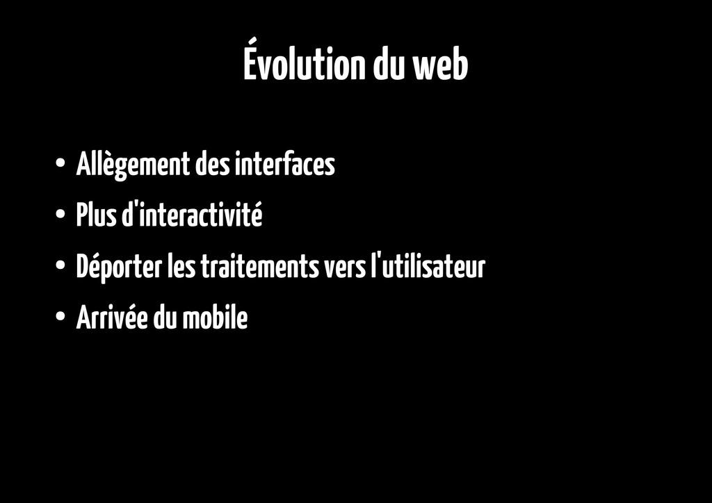 Évolution du web ● Allègement des interfaces ● ...