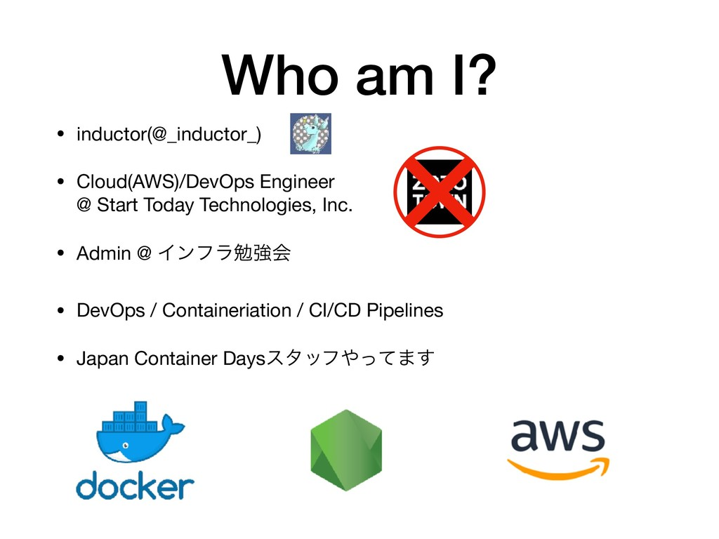 Who am I? • inductor(@_inductor_)  • Cloud(AWS)...