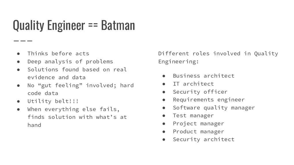 Quality Engineer == Batman ● Thinks before acts...