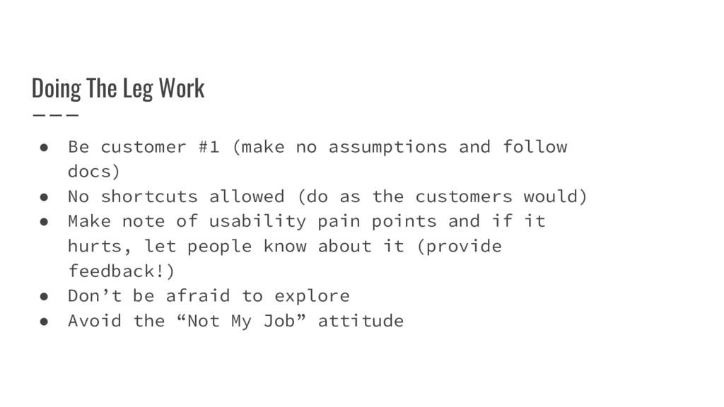 Doing The Leg Work ● Be customer #1 (make no as...