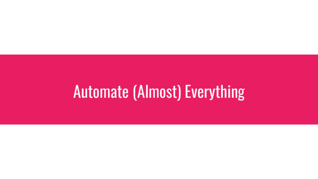 Automate (Almost) Everything