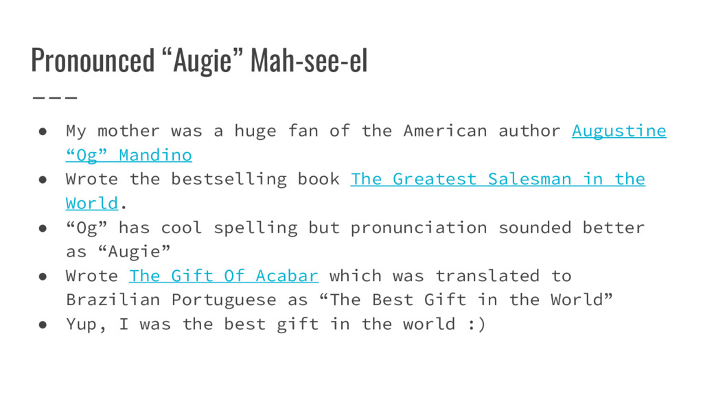 """Pronounced """"Augie"""" Mah-see-el ● My mother was a..."""