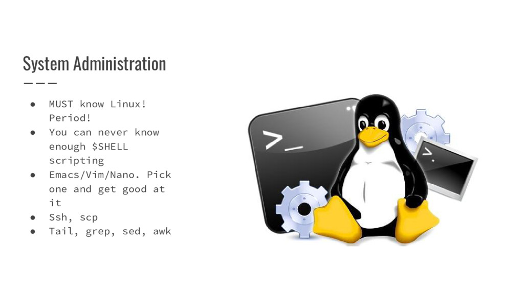 System Administration ● MUST know Linux! Period...