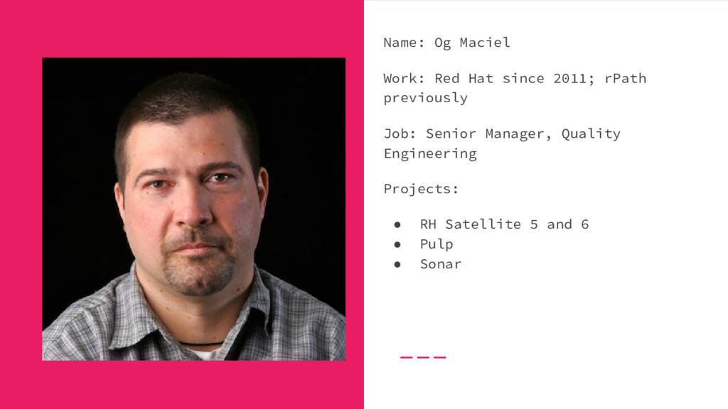 Name: Og Maciel Work: Red Hat since 2011; rPath...