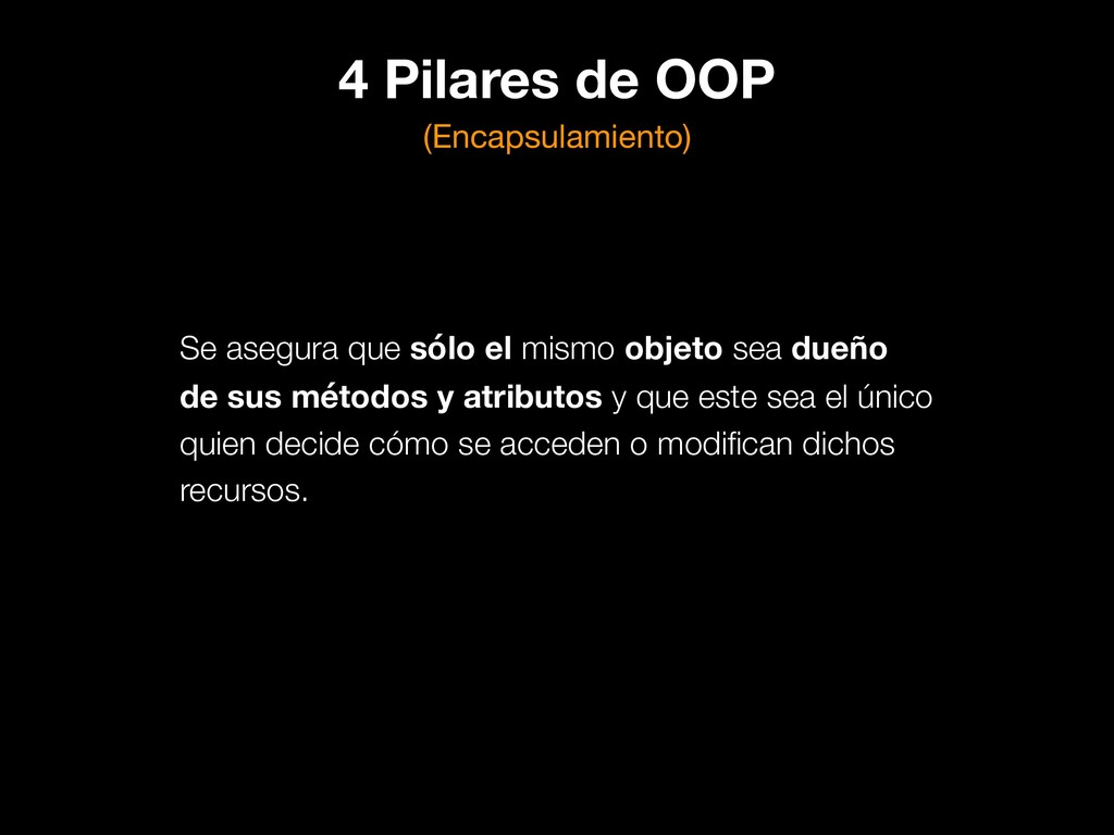 4 Pilares de OOP (Encapsulamiento) Se asegura q...