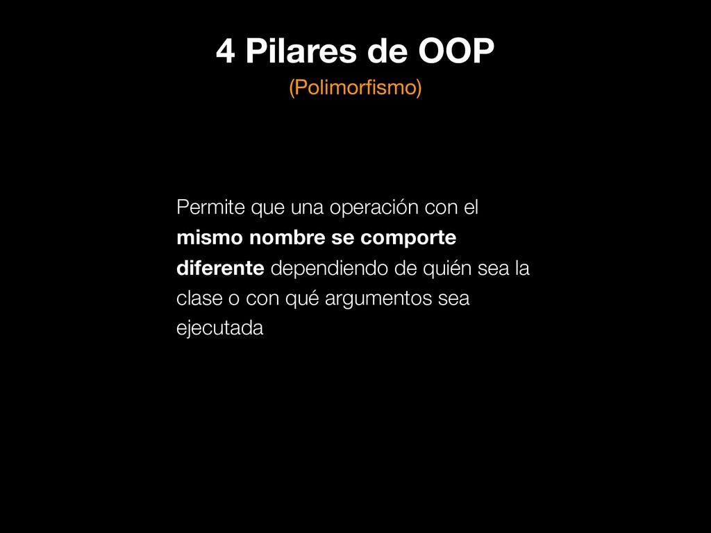 4 Pilares de OOP (Polimorfismo) Permite que una ...