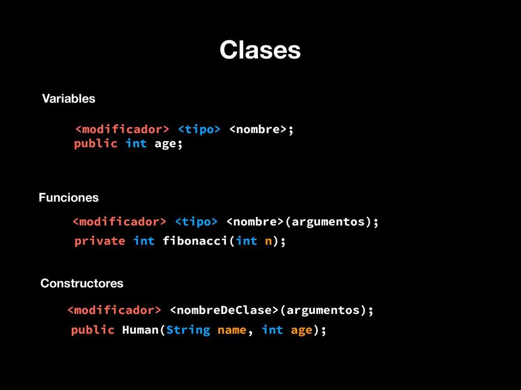 Clases <modificador> <tipo> <nombre>; Variables...