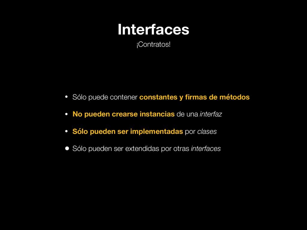 Interfaces ¡Contratos! • Sólo puede contener co...