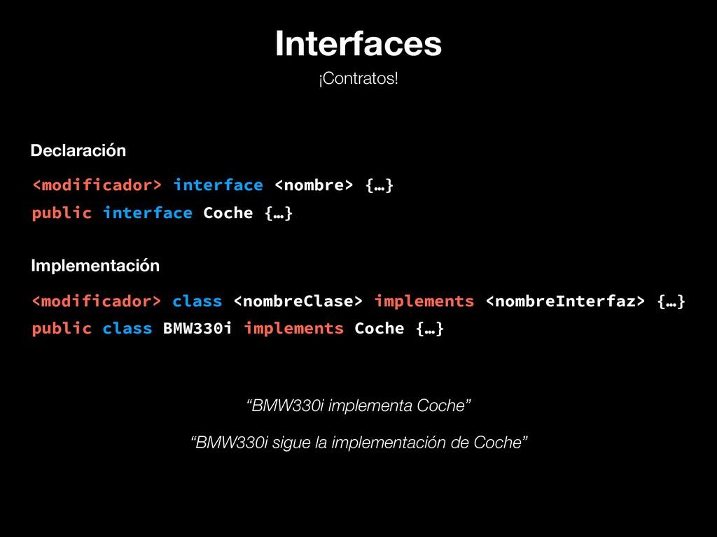 Interfaces ¡Contratos! <modificador> interface ...