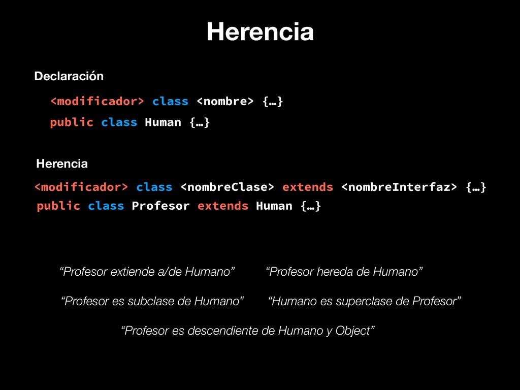Herencia <modificador> class <nombre> {…} Decla...