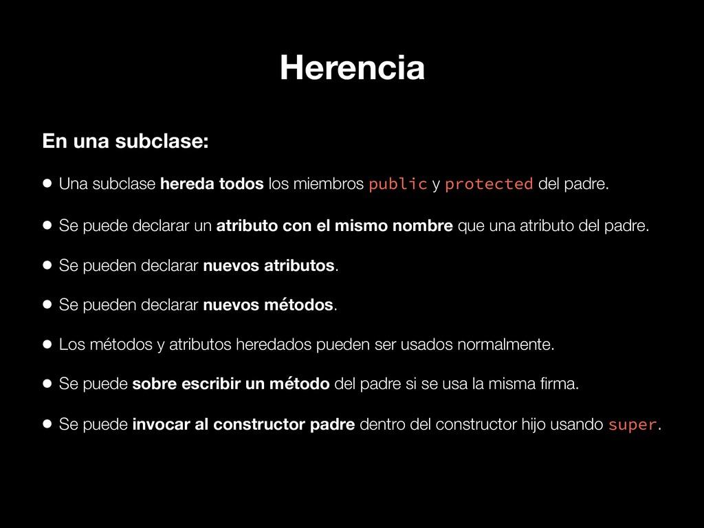 Herencia • Una subclase hereda todos los miembr...