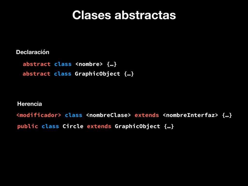 Clases abstractas abstract class <nombre> {…} D...