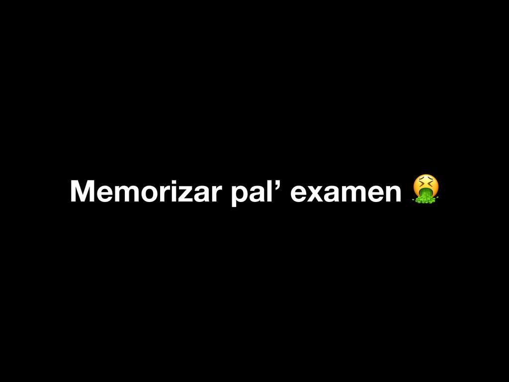 Memorizar pal' examen