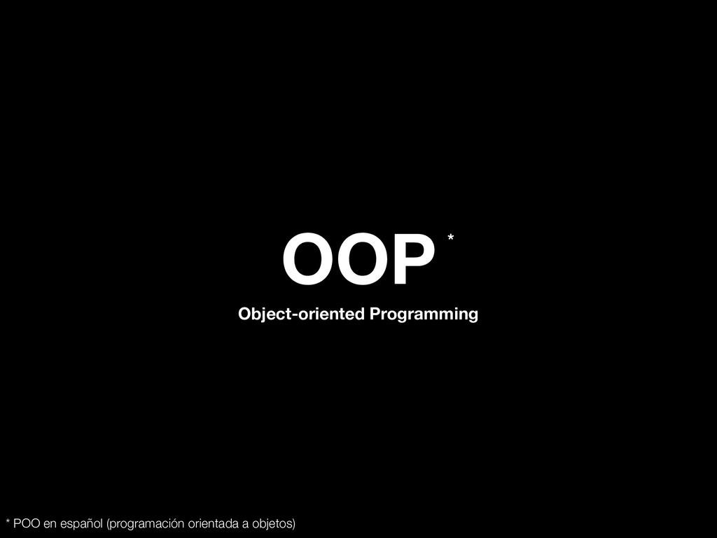 OOP Object-oriented Programming * * POO en espa...