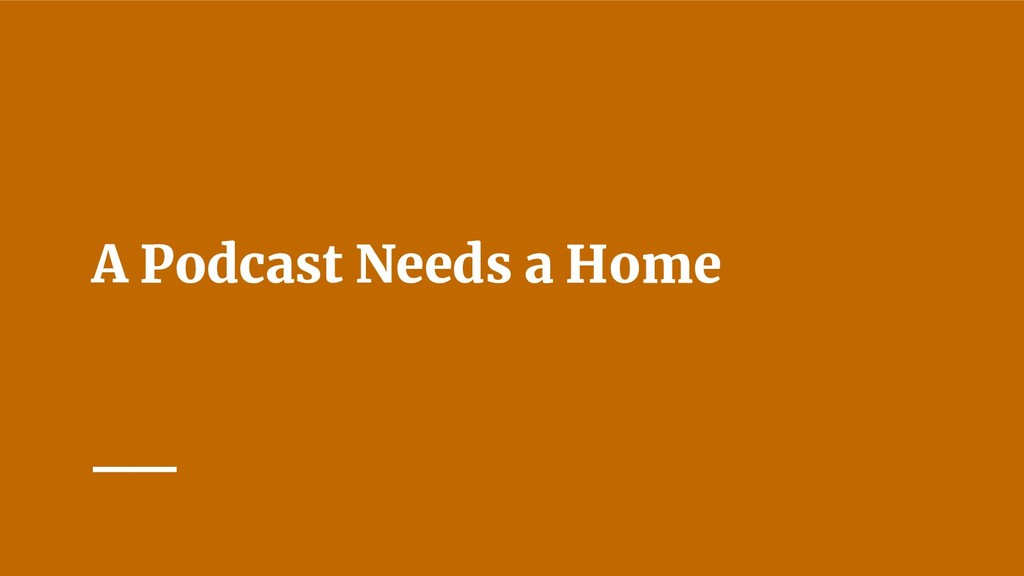 A Podcast Needs a Home