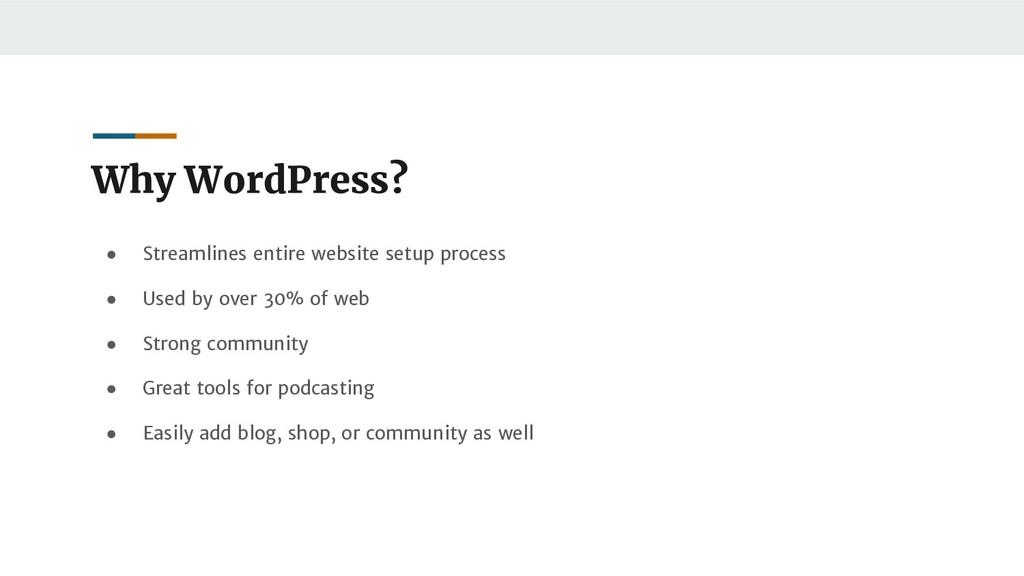 Why WordPress? ● Streamlines entire website set...