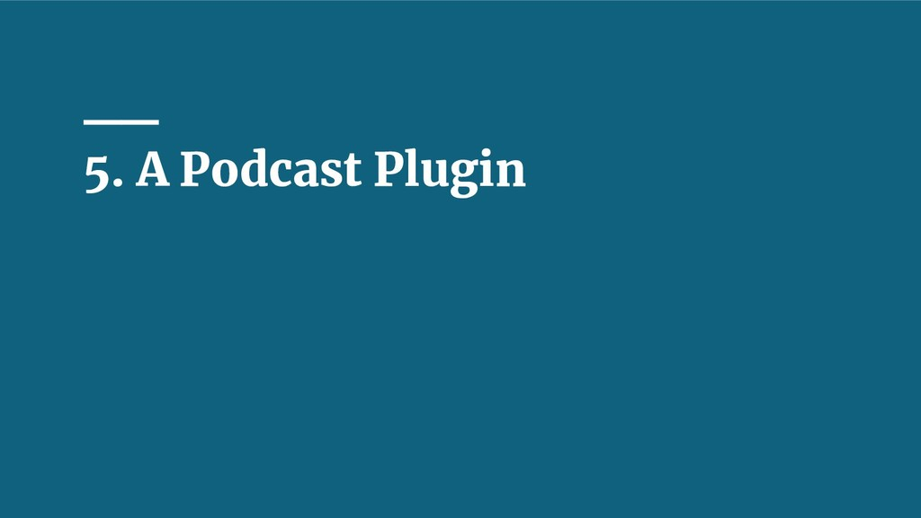 5. A Podcast Plugin