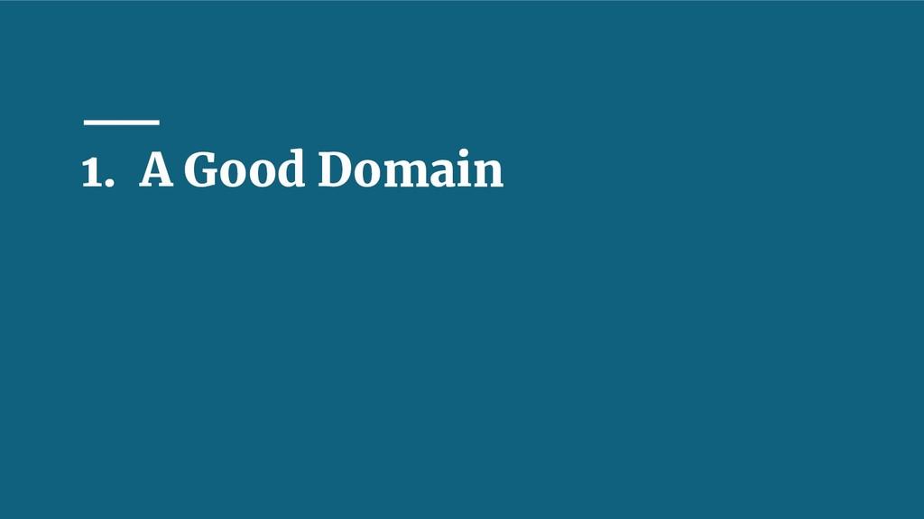 1. A Good Domain