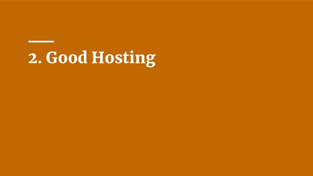2. Good Hosting